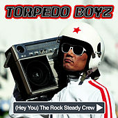 (Hey You) The Rock Steady Crew by Torpedo Boyz