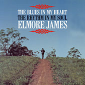 The Blues Is in My Heart, The Rhythm Is in My Soul by Elmore James