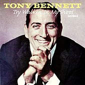 Try Walkin' in My Shoes by Tony Bennett