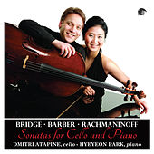 Cello Sonatas: Bridge, Barber & Rachmaninoff by Hye-Yeon Park