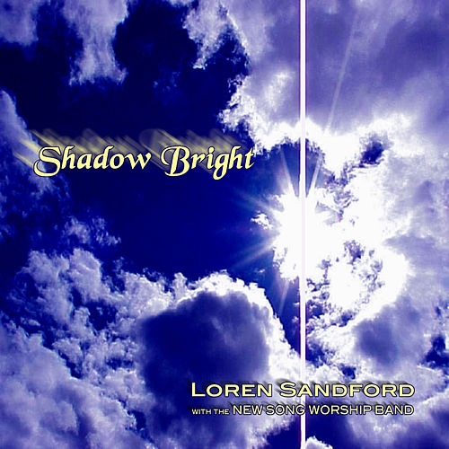 Shadow Bright (Songs for Worship) by Loren Sandford
