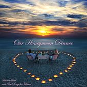 Our Honeymoon Dinner - Tender Soul and Pop Songs for Lovers von Various Artists