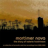The Diary of Valerie Hutchinson: A Collection of Acoustic and Live Recordings from 2000-2005 by Mortimer Nova