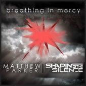 Breathing in Mercy by Matthew Parker