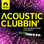 Ibiza Acoustic Clubbin' - The Dancefloor Classics by Various Artists