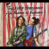 The Madness of Happiness by Truckstop Honeymoon