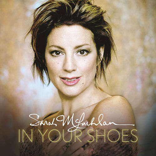 In Your Shoes by Sarah McLachlan