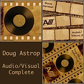 Audio Visual Complete (Film Television & Soundtrack Music Reimagined) by Doug Astrop