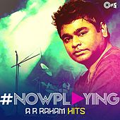 #NowPlaying: A.R. Rahman Hits by Various Artists