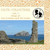 Celtic Collections, Vol. 7 - Songs of East Lothian and the Forth by Various Artists