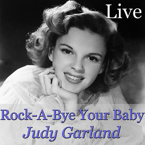 Rock-A-Bye Your Baby (Live) by Judy Garland