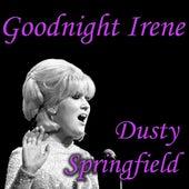 Goodnight Irene von Dusty Springfield
