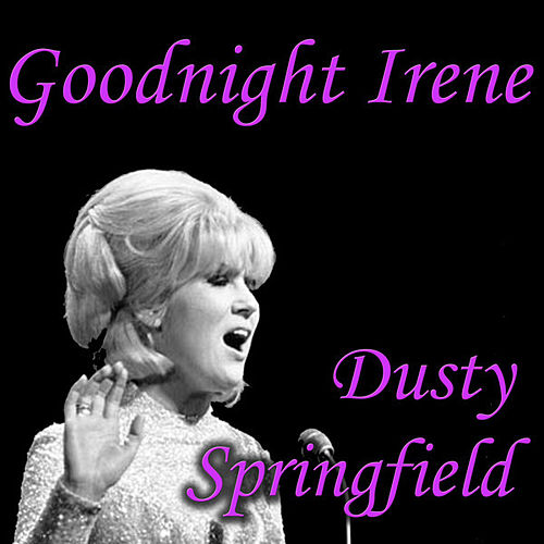 Goodnight Irene by Dusty Springfield
