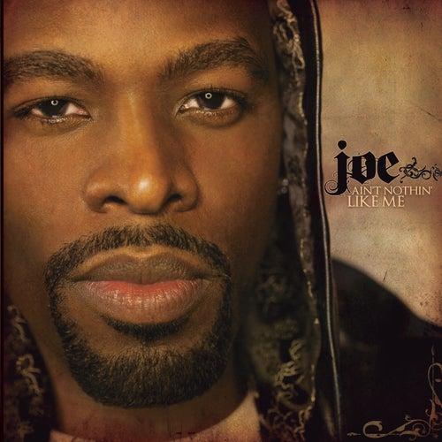 Ain't Nothin' Like Me by Joe