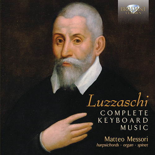 Luzzaschi: Complete Keyboard Music by Matteo Messori