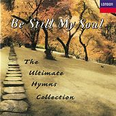 Be Still My Soul - The Ultimate Hymns Collection by Various Artists