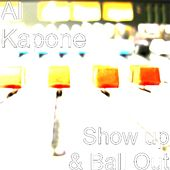 Show up & Ball Out by Al Kapone