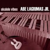 Ukulele Vibes by Abe Lagrimas, Jr.
