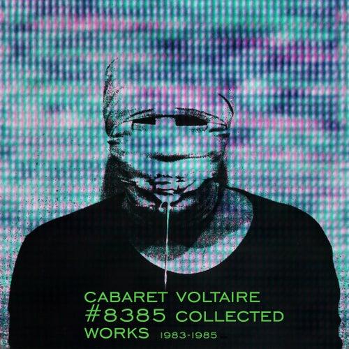 #8385 Collected Works 1983 - 1985 von Cabaret Voltaire