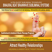 Attract Healthy Relationships - Subliminal and Ambient Music Therapy by Binaural Beat Brainwave Subliminal Systems