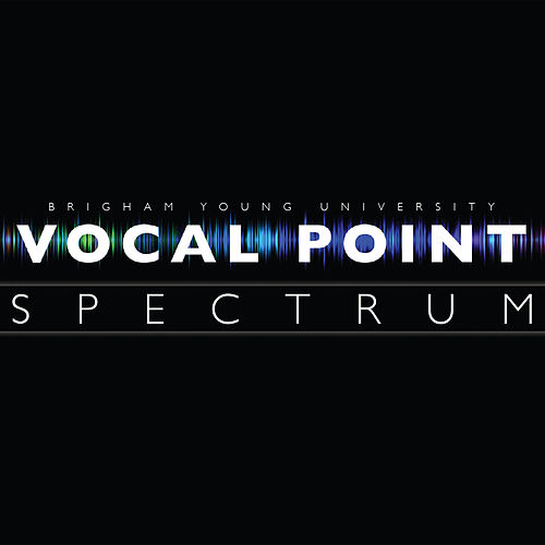 Spectrum by Brigham Young University Vocal Point
