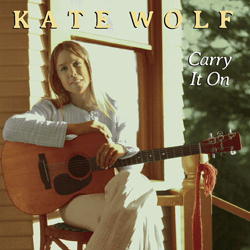 Carry It On by Kate Wolf