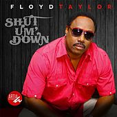 Shut Um Down by Floyd Taylor