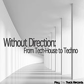 Without Direction: From Tech-House to Techno by Various Artists