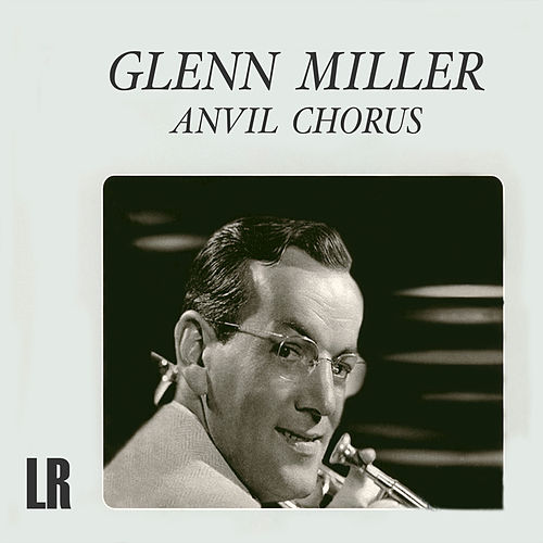 Anvil Chorus by Glenn Miller