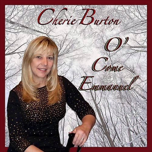 O' Come Emmanuel by Cherie Burton