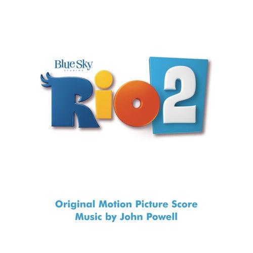 Rio 2 (Original Motion Picture Soundtrack) by John Powell
