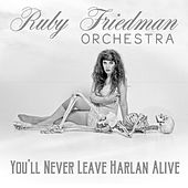 You'll Never Leave Harlan Alive by The Ruby Friedman Orchestra