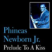 Prelude to a Kiss by Phineas Newborn, Jr.