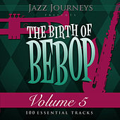 Jazz Journeys Presents the Birth of Bebop, Vol. 5 (100 Essential Tracks) by Various Artists