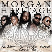 Nothing To Smile About b/w Gotta Be by Morgan Heritage