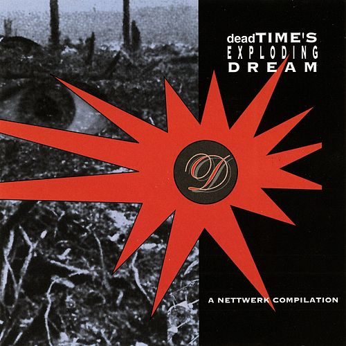 deadTIME's Exploding Dream: A Nettwerk Compilation by Various Artists
