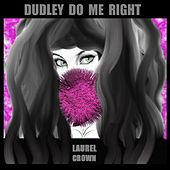 Dudley Do Me Right by Laurel Crown