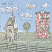 Building Nothing Out Of Something von Modest Mouse