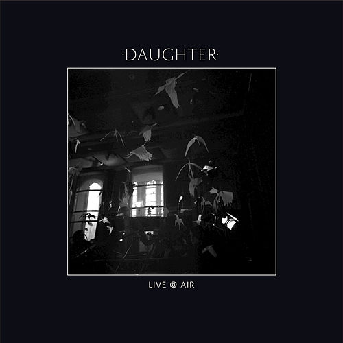 Live @ Air by Daughter