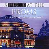 A Night at the Proms: The Greatest British Classics by Various Artists