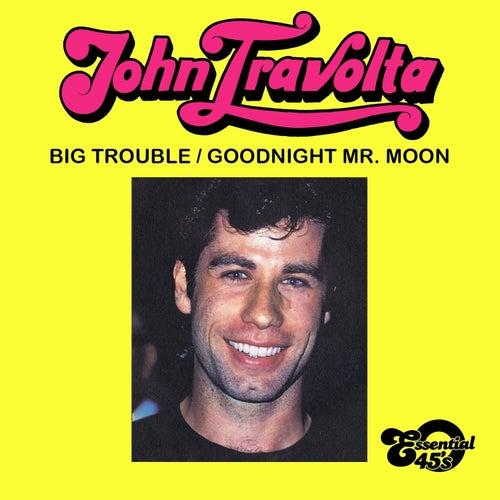Big Trouble / Goodnight Mr. Moon (Digital 45) by John Travolta