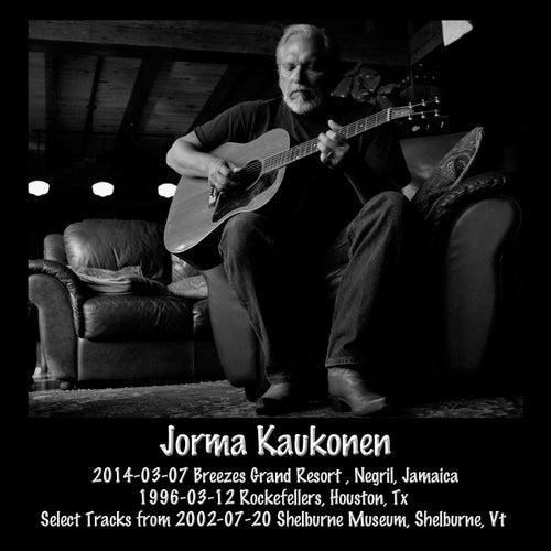 2014-03-07 Breezes Grand Resort , Negril, Jamaica & 1996-03-12 Rockefellers, Houston, Tx & Select Tracks from 2002-07-20 Shelburne Museum, Shelburne, VT (Live) by Jorma Kaukonen