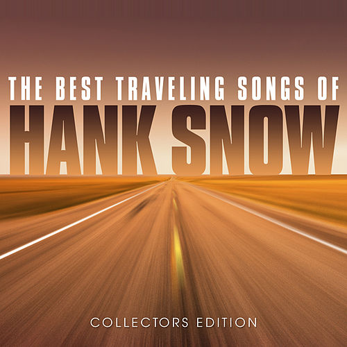 The Best Traveling Songs of Hank Snow by Hank Snow