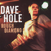 Rough Diamond by Dave Hole