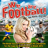We are Football! - One World - One Cup (The Brasil Soccer Futebol Samba Hit Champions for the Copa do Mundo Party in Brazil 2014) by Various Artists