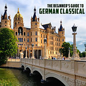 The Beginner's Guide to German Classical Music: Bach, Beethoven, Mozart & More by Various Artists