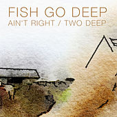 Ain't Right / Two Deep by Fish Go Deep