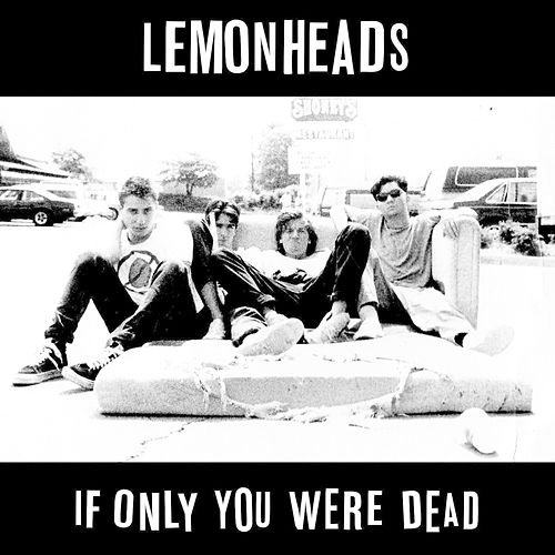If Only You Were Dead von The Lemonheads
