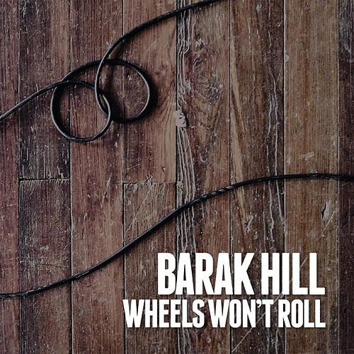 Wheels Won't Roll by Barak Hill