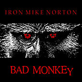 Bad Monkey by Iron Mike Norton